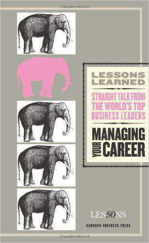 Managing Your Career: Straight Talk From The Worlds Top Busi