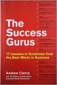 The Success Gurus 17 Lessons In Greatness From The Best Minds In Busine