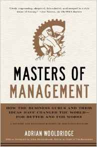 Masters Of Management: How The Business Gurus And Their Ideas Have Changed The World  For Better And For Worse