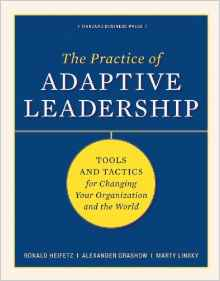 The Practice Of Adaptive Leadership : Tools And Tactics For Changing