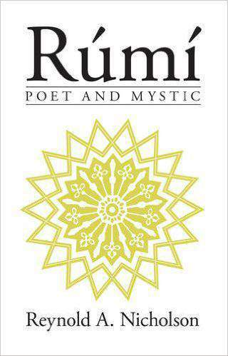 Rumi Poet and Mystic Seleions from his Writings Translated