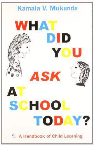 What Did You Ask At School Today? A Handbook On Child Learning