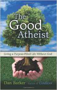 The Good Atheist: Living A Purpose Filled Life Without God