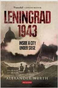Leningrad 1943 Inside a City Under Siege