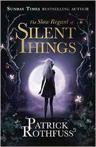 The Slow Regard of Silent Things A Kingkiller Chronicle Novella The Kingkiller Chronicle