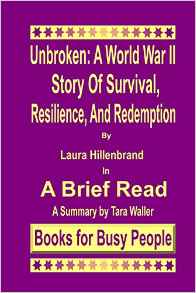 Unbroken: A World War II Story of Survival Resilience and Redemption: A Summary: Volume 4 A Brief Read