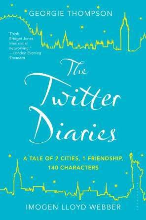 The Twitter Diaries: A Tale of 2 Cities 1 Friendship 140 Characters