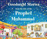 Goodnight Stories from the Life of the Prophet Muhammad: Islamic Childrens Books on the Quran the Hadith and the Prophet Muhammad