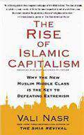 The Rise Of Islamic Capitalism Why The New Muslim Middle Class Is The Key To Defeating Extremism