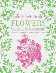 Colour and Create Flowers Gardens and Botanicals