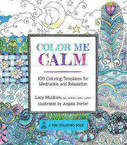 Colour Me Calm 100 Coloring Templates for Meditation and Relaxation Coloring for Thinkers