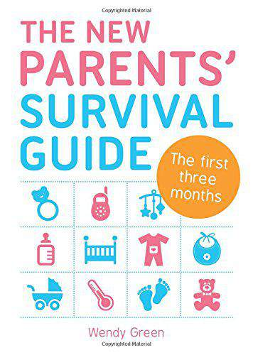 The New Parents Survival Guide The First Three Months