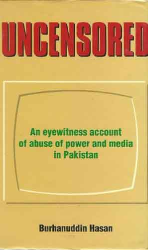 Uncensored:En Eyewitness Account of Abuse of Power and Media in Pakistan