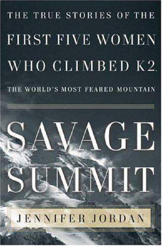 Savage Summit: The True Stories of the Five Women Who Climbed K2 the Worlds Most Feared Mountain