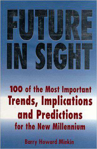 Future in Sight: 100 Most Important Trends Implications and Predictions for the New Millennium