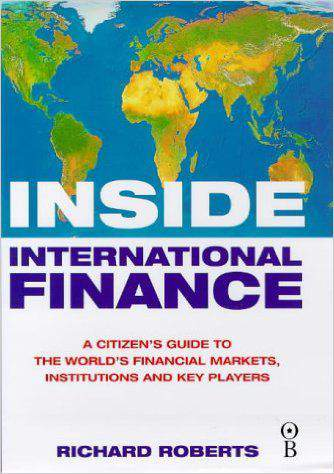 Inside International Finance: A Citizens Guide to the Worlds Financial Markets Institutions and Key Players