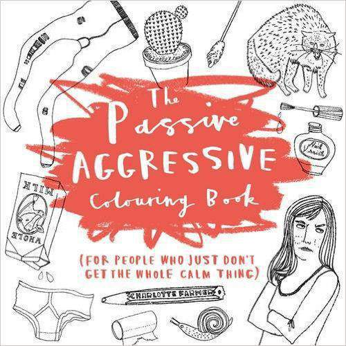 The Passive Aggressive Colouring Book for people who just dont get the whole calm thing Colouring Books