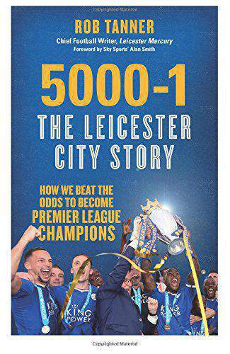 5000-1 The Leicester City Story: How We Beat The Odds to Become Premier League Champions :
