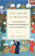 The House of Wisdom How Arabic Science Saved Ancient Knowledge and Gave Us the Renaissance