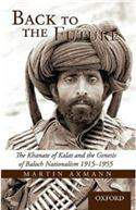 Back to the Future: The Khanate of Kalat and the Genesis of Baluch Nationalism, 1915-1955