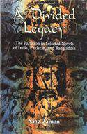 A Divided Legacy: The Partition in Selected Novels of India Pakistan and Bangladesh