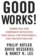 Good Works!: Marketing and Corporate Initiatives that Build a Better World and the Bottom Line