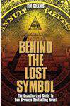 Behind the Lost Symbol The Unauthorized Guide to Dan Browns Bestselling Novel