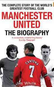 Manchester United: The Biography: The complete story of the world's greatest football club :