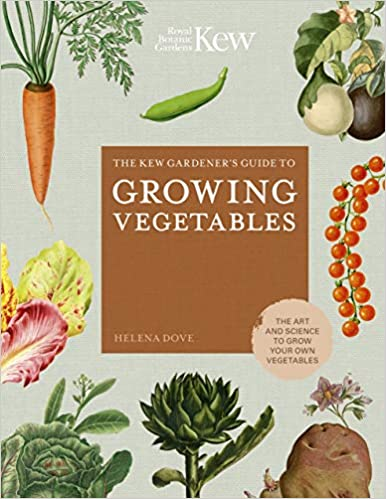 The Kew Gardener's Guide to Growing Vegetables