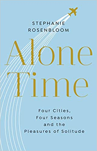 Alone Time: Four seasons, four cities and the pleasures of solitude - Paperback