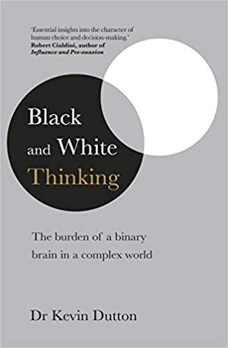Black and White Thinking: The burden of a binary brain in a complex world - Paperback
