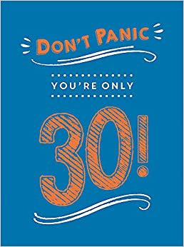 Don't Panic, You're Only 30 - Hardcover