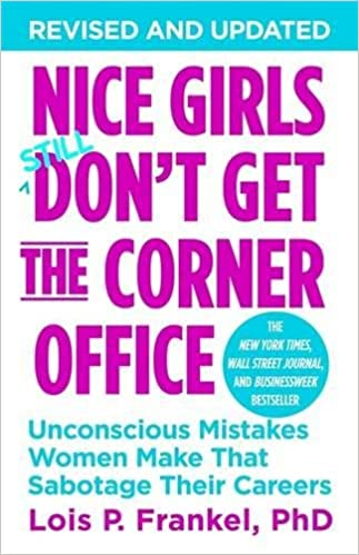 Nice Girls Don't Get The Corner Office: Unconscious Mistakes Women Make That Sabotage Their Careers - Paperback