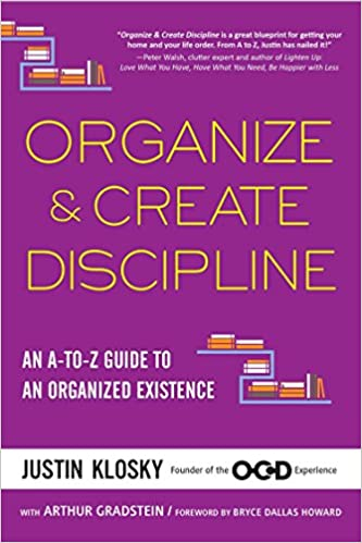 Organize & Create Discipline: An A-to-Z Guide to an Organized Existence - Paperback