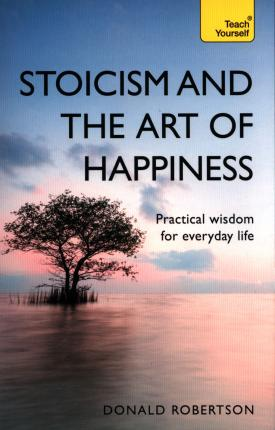 Teach Yourself: Stoicism & the Art of Happiness - Paperback