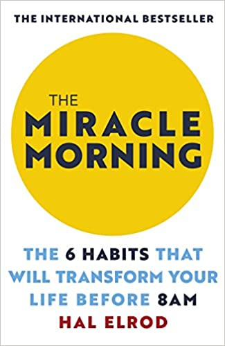 The Miracle Morning: The 6 Habits That Will Transform Your Life Before 8AM - Paperback