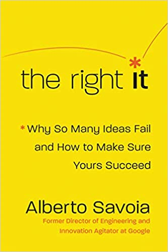 The Right It: Why So Many Ideas Fail and How to Make Sure Yours Succeed - Hardcover
