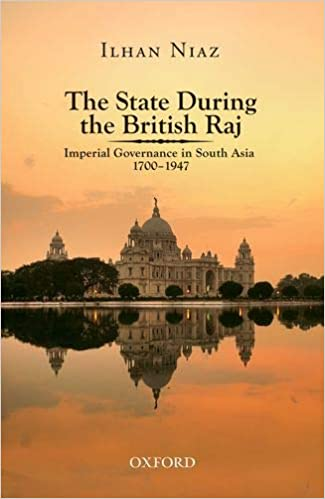 The State During the British Raj: Imperial Governance in South Asia 1700-1947 - Hardcover