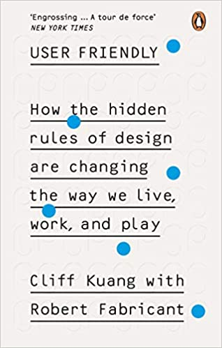 User Friendly: How the Hidden Rules of Design are Changing the Way We Live, Work & Play - Paperback