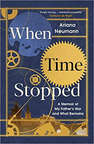 When Time Stopped: A Memoir of My Father's War and What Remains - (TPB)