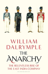 The Anarchy The East India Company, Corporate Violence, and the Pillage of an Empire
