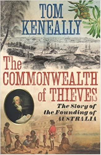 The Commonwealth of Thieves. The Story of the Founding of Australia