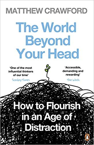 The World Beyond Your Head: How to Flourish in an Age of Distraction -