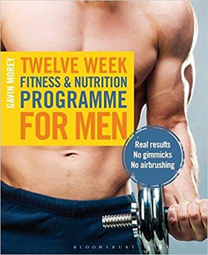 Twelve Week Fitness and Nutrition Programme for Men: Real Results -