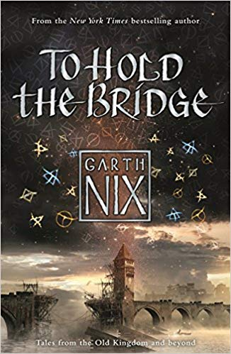 To Hold the Bridge (The Old Kingdom): Tales from the Old Kingdom and Beyond