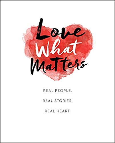 Love What Matters: Real People. Real Stories. Real Heart. -
