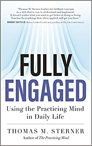 Fully Engaged: Using the Practicing Mind in Daily Life -