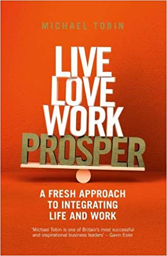 Live, Love, Work, Prosper: A fresh approach to integrating life and work