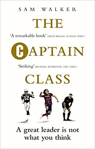 The Captain Class: The Hidden Force Behind the World's Greatest Teams -