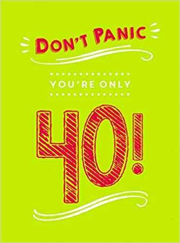 Don't Panic, You're Only 40! Quips and Quotes on Getting Older